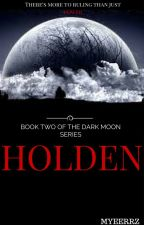 HOLDEN: Book Two of The Dark Moon Series by Myeerrz