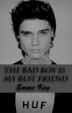 The Bad Boy Is My Best Friend? (revising) by Emmakay911