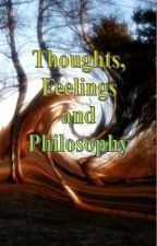 Thoughts, Feelings and Philosophy by ImNotSelma
