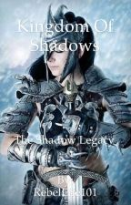 Kingdom Of Shadows by RebelLife101