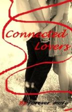 Connected Lovers (On Hold) (Being re-written/revised) by Forever_more