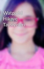 Watpadd Hikaye Taysiyeleri by CeylinBa