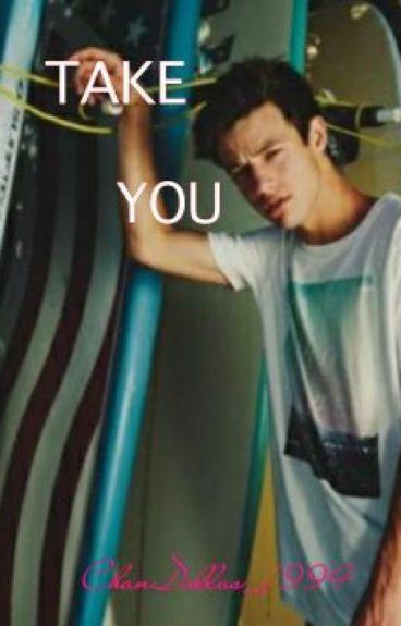 Take You (Cameron Dallas Fanfiction)