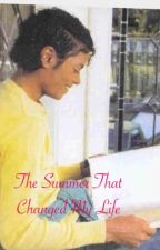 The summer that changed my life by MJsGirl1987
