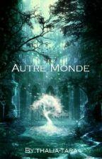 Autre Monde (En Pause) by thalia-tara