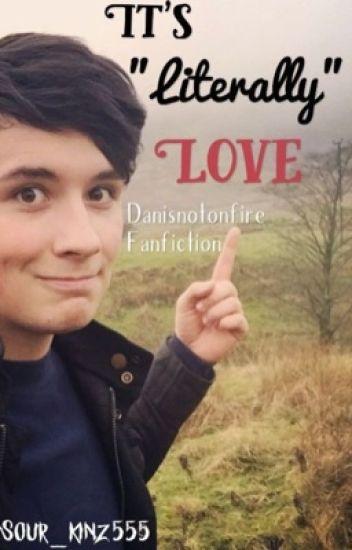 "It's ""Literally"" Love - a Dan Howell x reader fanfic"