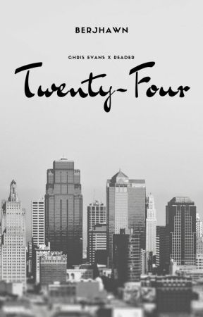 Twenty-Four ~ Chris Evans X Reader by BerjhawnGideon