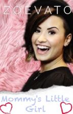 Mommy's Little Girl: A Demi Lovato fanficton by Zoevato