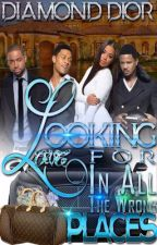 Looking For Love In All The Wrong Places (Book 1) |Complete| by AuthorDiamondDior