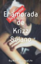 Enamorada de Krizz Solano. by IhateMySocialLife