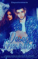Deseo Irresistible |z.m • s.g| #TERMINADA by Slayselenamarie