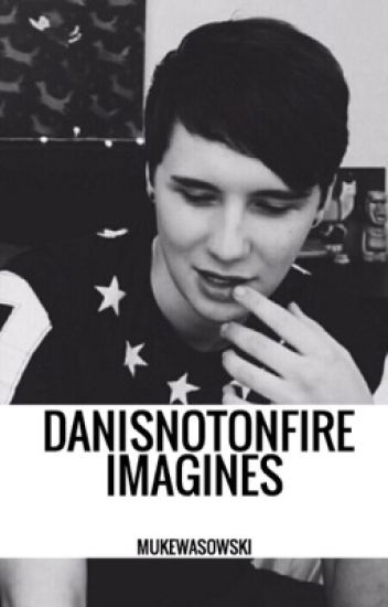Dan Howell Imagines (danisnotonfire)