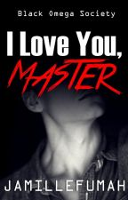 I Love You, Master ✔ by JFstories