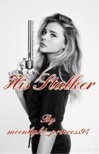 His Stalker by Moonlight_Princess94