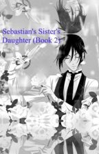 Sebastian's Sister's Daughter (Book 2 of Sebastian's Sister) by dark-angel256