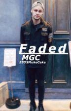 Faded  M.G.C (Book 2) by 5SOSMukeCake