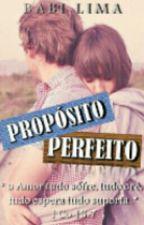 | Propósito Perfeito | (Revisão)  by Babi_Lima
