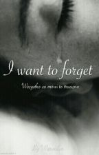 I want to forget. by yourdaughter00