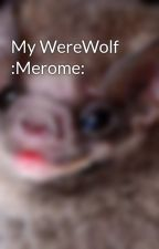 My WereWolf :Merome: by DuskSketch