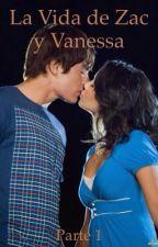 La Vida de Zac y Vanessa (Parte 1)  by agvg180696