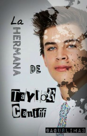 La hermana de Taylor Caniff [COMPLETED](Hayes Grier y ____) { #Wattys2016 }