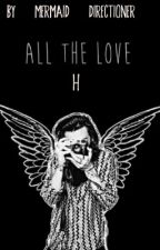 All The Love, H by mermaid_directioner