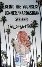 Being the youngest Jenner/Kardashian sibling by The_ShyGirl009