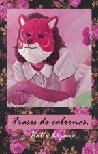 FRASES DE CABRONAS. by Itattilozano