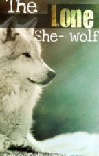 The lone She-wolf by LoveSpell4ever