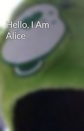 Hello, I Am Alice by ProudToBeMe