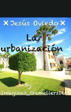La urbanización ❌Jesús Oviedo❌ by Imaginas_Gemeliers16