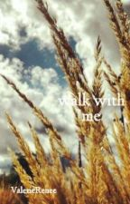 walk with me by ValerieRenee