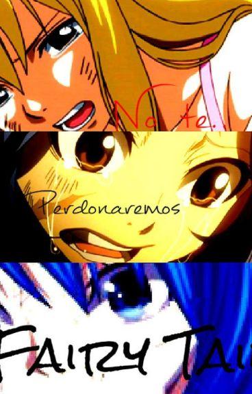 No te perdonaremos Fairy Tail [Pausada]