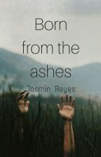 Born from the Ashes - ✔ by royalscream