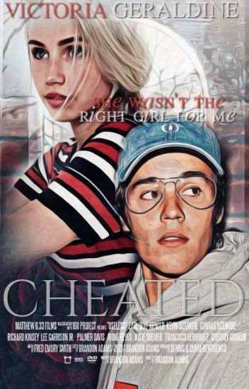"Cheated - ""She wasn't the right Girl for me."" 