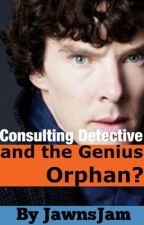 Consulting Detective and the Genius Orphan? by JawnsJam