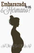 Embarazada de mi ¿hermano? by nothavesofunny