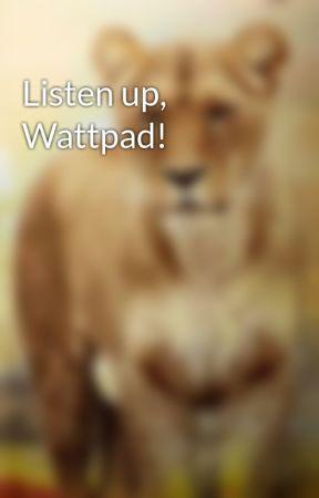 Listen up, Wattpad! by bringbackmdc