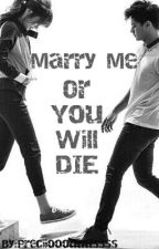 Marry Me Or You Will Die (ON-HOLD) by preciouseeey