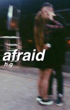 afraid ✦ h.g by takihayes