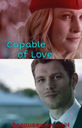 Klaroline: Capable of Love by BECAUSEWHYNOT14