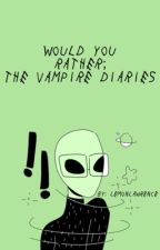 would you rather; the vampire diaries by lemonlawrence