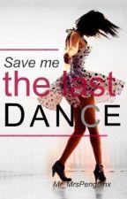 Save Me The Last Dance. by Mr_MrsPenguinx
