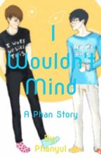I Wouldn't Mind (A Phan Story) by PhanyuI