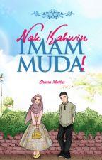 Nak Kahwin Imam Muda! by ZhanaMatha