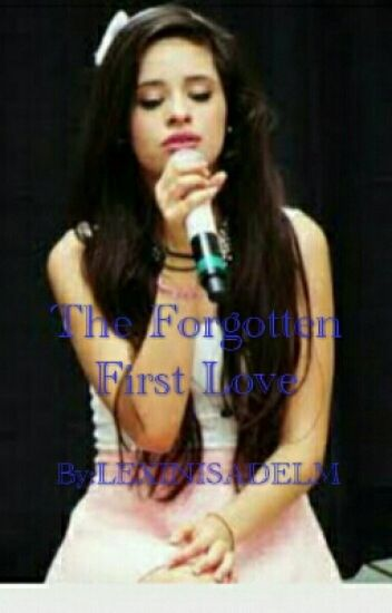 The Forgotten First Love (Camila/you)