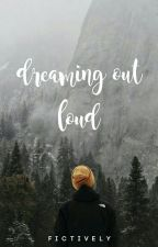 Dreaming Out Loud | ✓ by fictively