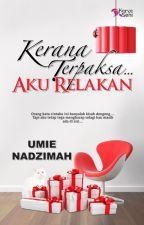 KERANA TERPAKSA ...AKU RELAKAN by UmieNadzimah2015