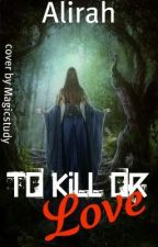 To Kill or Love by alirah