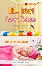 DIA...ISTERI LUAR BIASA by UmieNadzimah2015